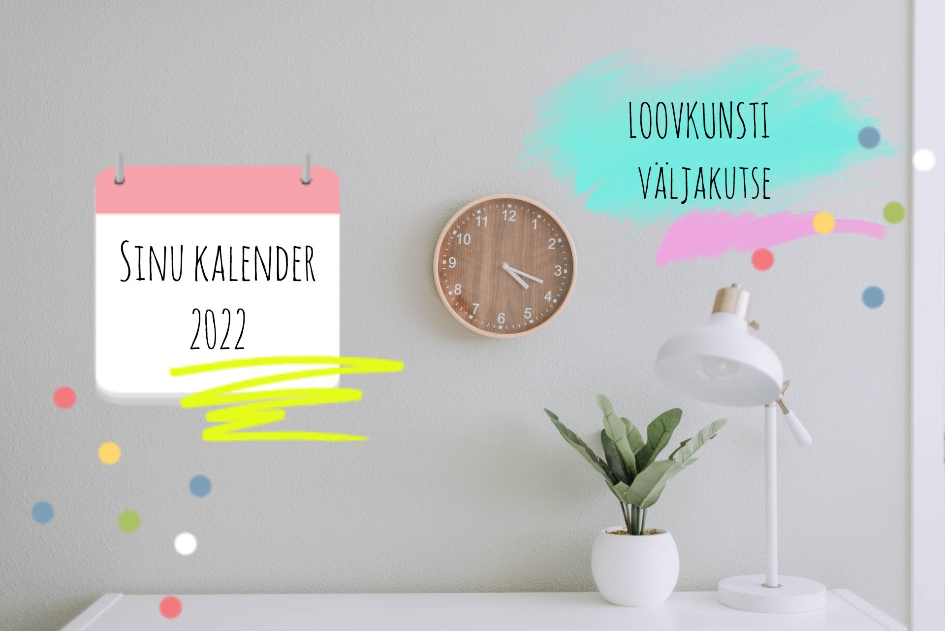 Loovkunsti väljakutse: Loo ise oma loomingust 2022. aasta kalender!